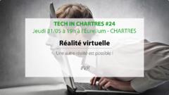 Tech In Chartres #24 | Réalité virtuelle : une autre réalité est possible ! Chartres le 31 mai à 19h00