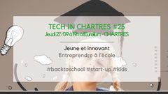 Tech In Chartres #25 | Jeune et innovant : entreprendre à l'école